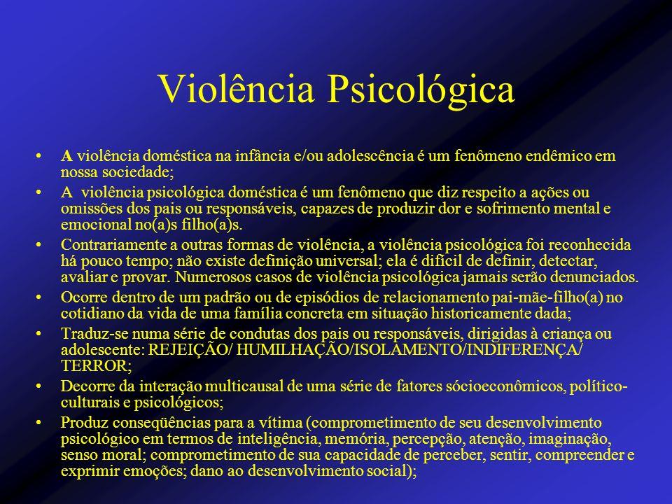 Violência Psicológica A violência doméstica na infância e/ou adolescência é um fenômeno endêmico em nossa sociedade; A violência psicológica doméstica