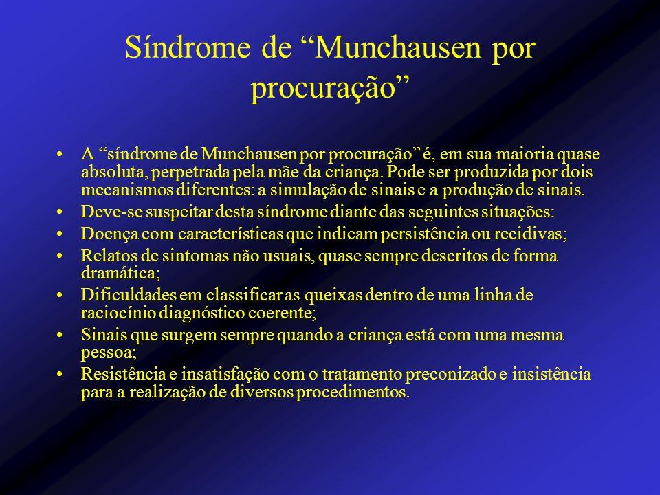 Síndrome de Munchausen por procuração A síndrome de Munchausen por procuração é, em sua maioria quase absoluta, perpetrada pela mãe da criança. Pode s