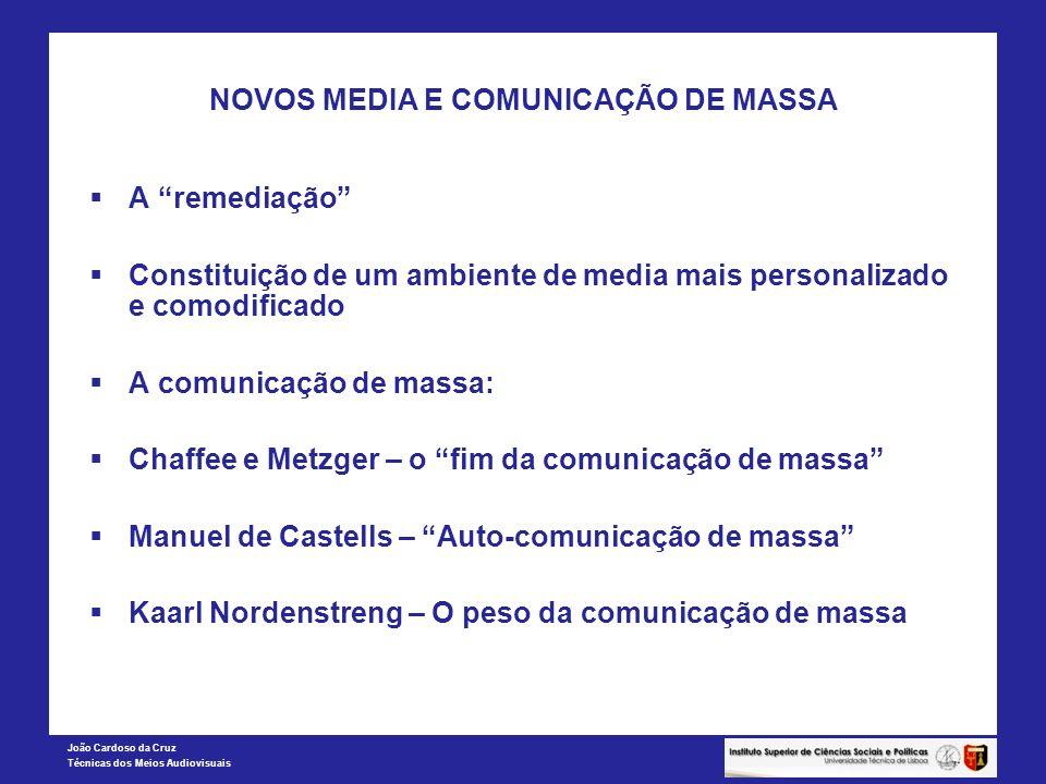João Cardoso da Cruz Técnicas dos Meios Audiovisuais NOVOS MEDIA E COMUNICAÇÃO DE MASSA Da comunicação de massa à mediação Os media events A mediação da relação de comunicação Mudança de paradigma: do modelo da comunicação para a organização em rede Enquadramento conceptual: da sociedade de massa para as teorias pós-modernas A tecnicização da relação de comunicação (Josiane Jouet)