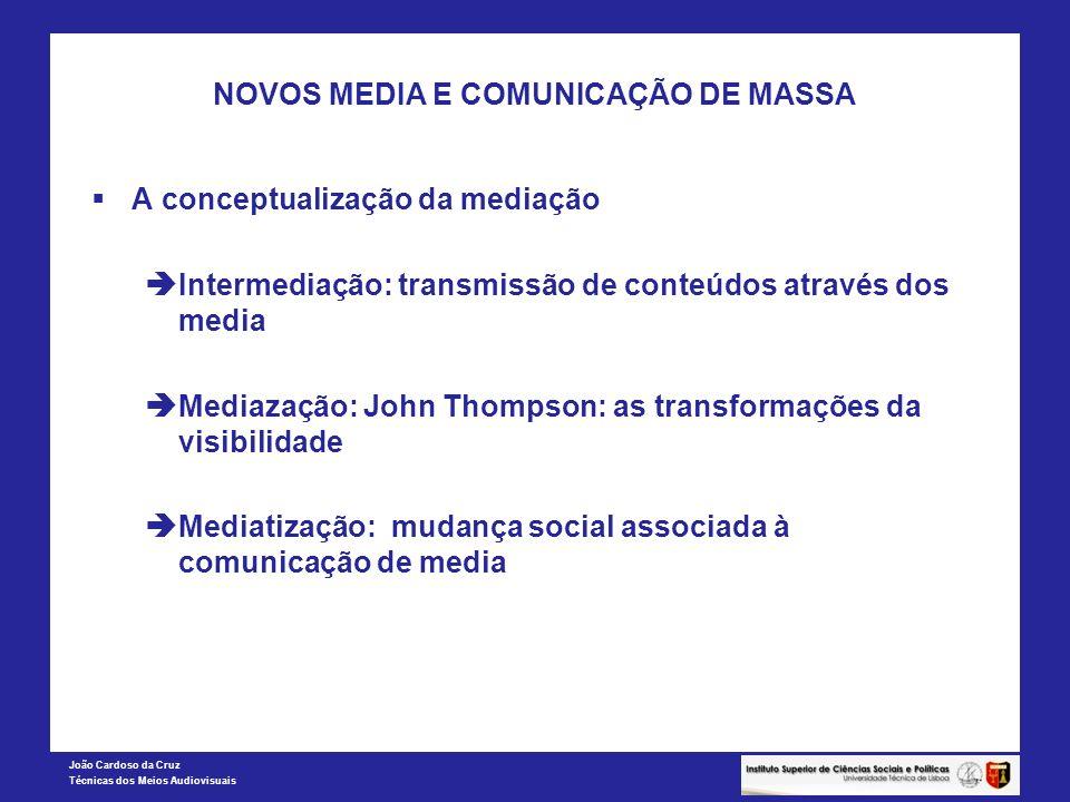 João Cardoso da Cruz Técnicas dos Meios Audiovisuais NOVOS MEDIA E COMUNICAÇÃO DE MASSA A conceptualização da mediação Intermediação: transmissão de c