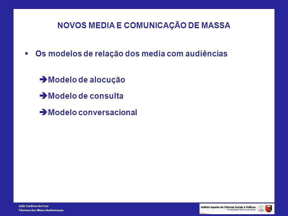João Cardoso da Cruz Técnicas dos Meios Audiovisuais NOVOS MEDIA E COMUNICAÇÃO DE MASSA Os modelos de relação dos media com audiências Modelo de alocu