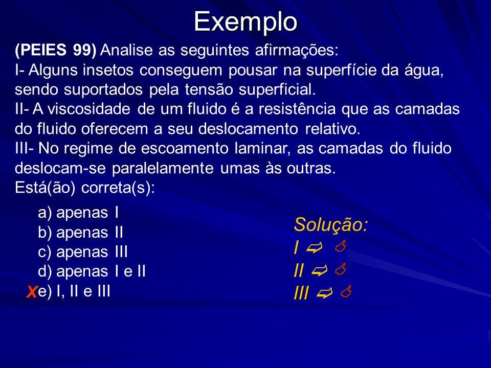 Exemplo (PEIES 99) Analise as seguintes afirmações: I- Alguns insetos conseguem pousar na superfície da água, sendo suportados pela tensão superficial