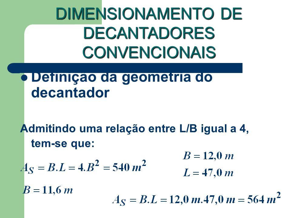 Definição da geometria do decantador Admitindo uma relação entre L/B igual a 4, tem-se que: DIMENSIONAMENTO DE DECANTADORES CONVENCIONAIS