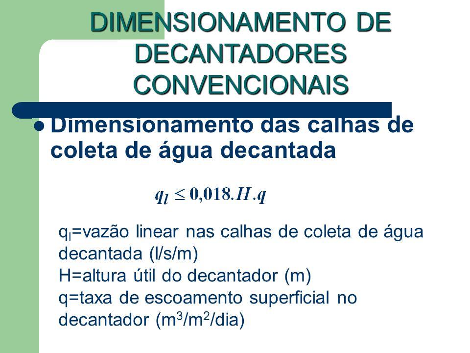 Dimensionamento das calhas de coleta de água decantada DIMENSIONAMENTO DE DECANTADORES CONVENCIONAIS q l =vazão linear nas calhas de coleta de água de