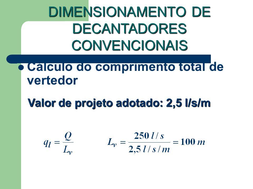 Cálculo do comprimento total de vertedor DIMENSIONAMENTO DE DECANTADORES CONVENCIONAIS Valor de projeto adotado: 2,5 l/s/m