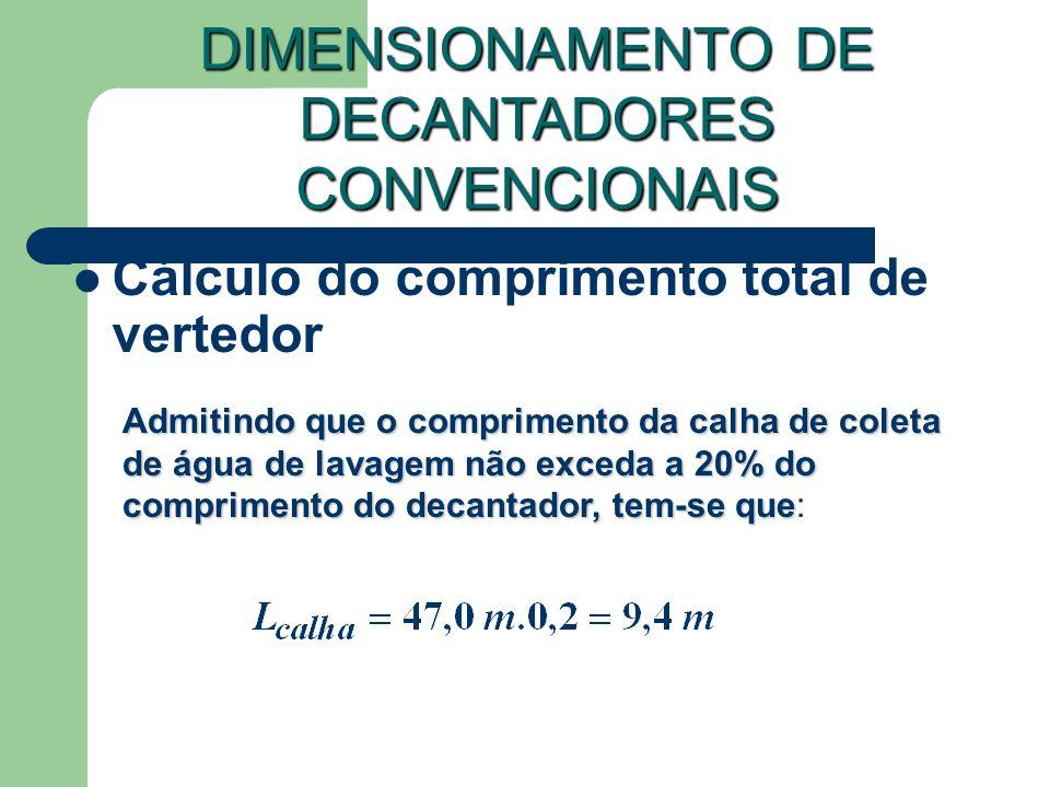 Cálculo do comprimento total de vertedor DIMENSIONAMENTO DE DECANTADORES CONVENCIONAIS Admitindo que o comprimento da calha de coleta de água de lavagem não exceda a 20% do comprimento do decantador, tem-se que Admitindo que o comprimento da calha de coleta de água de lavagem não exceda a 20% do comprimento do decantador, tem-se que: