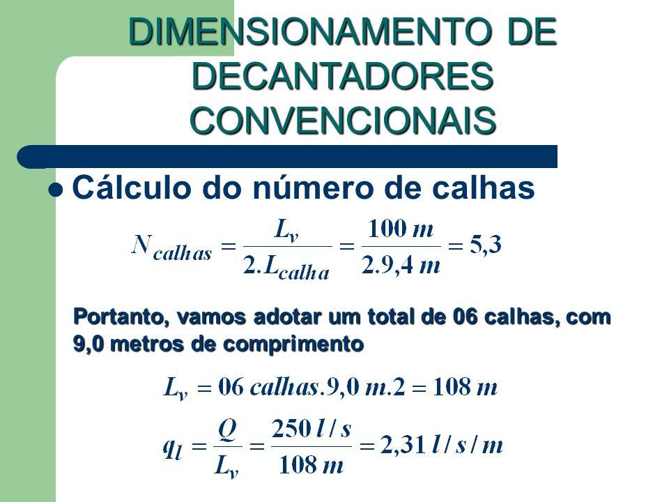 Cálculo do número de calhas DIMENSIONAMENTO DE DECANTADORES CONVENCIONAIS Portanto, vamos adotar um total de 06 calhas, com 9,0 metros de comprimento