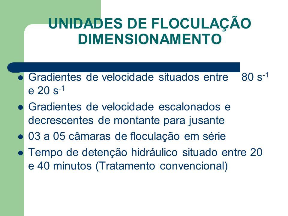 UNIDADES DE FLOCULAÇÃO DIMENSIONAMENTO Gradientes de velocidade situados entre 80 s -1 e 20 s -1 Gradientes de velocidade escalonados e decrescentes d