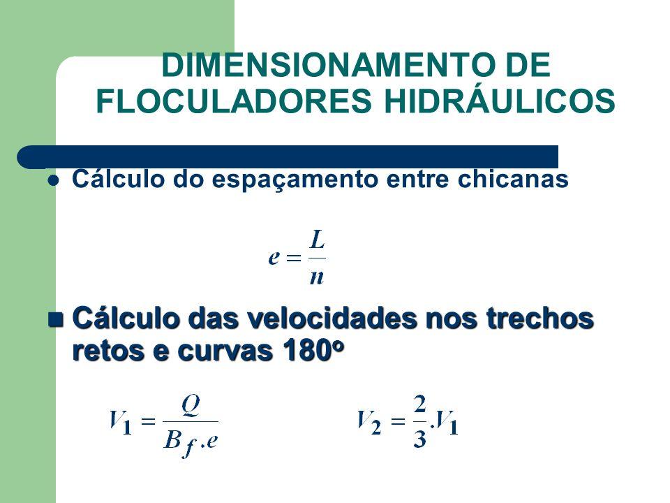 Cálculo do espaçamento entre chicanas Cálculo das velocidades nos trechos retos e curvas 180 o Cálculo das velocidades nos trechos retos e curvas 180 o DIMENSIONAMENTO DE FLOCULADORES HIDRÁULICOS
