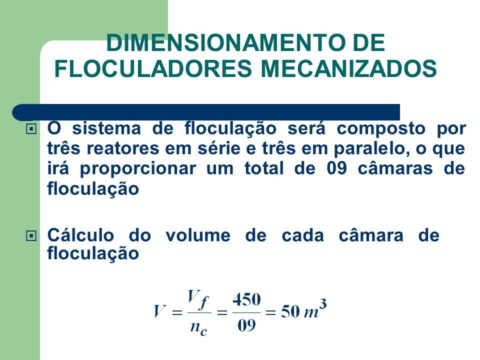 Cálculo do volume de cada câmara de floculação O sistema de floculação será composto por três reatores em série e três em paralelo, o que irá proporcionar um total de 09 câmaras de floculação DIMENSIONAMENTO DE FLOCULADORES MECANIZADOS