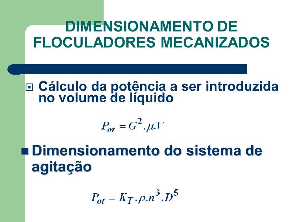 Cálculo da potência a ser introduzida no volume de líquido Dimensionamento do sistema de agitação Dimensionamento do sistema de agitação DIMENSIONAMENTO DE FLOCULADORES MECANIZADOS