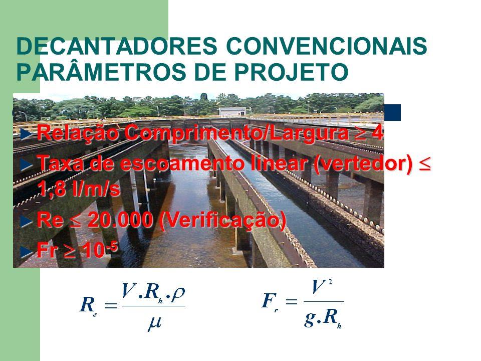 DECANTADORES CONVENCIONAIS PARÂMETROS DE PROJETO Relação Comprimento/Largura 4 Relação Comprimento/Largura 4 Taxa de escoamento linear (vertedor) 1,8