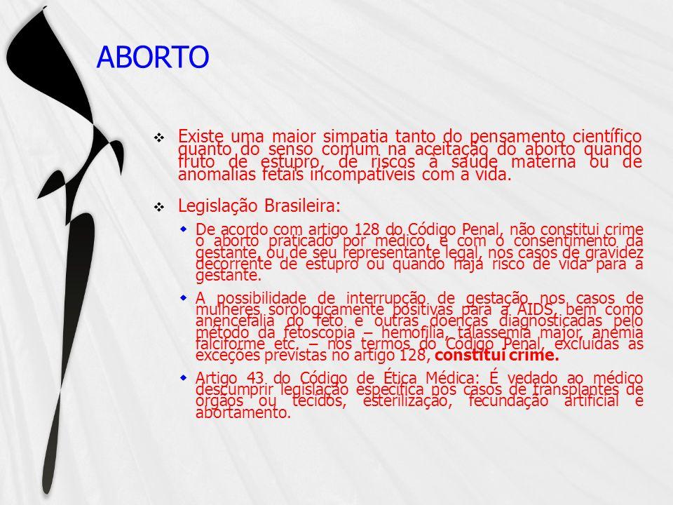 ABORTO Existe uma maior simpatia tanto do pensamento científico quanto do senso comum na aceitação do aborto quando fruto de estupro, de riscos à saúd