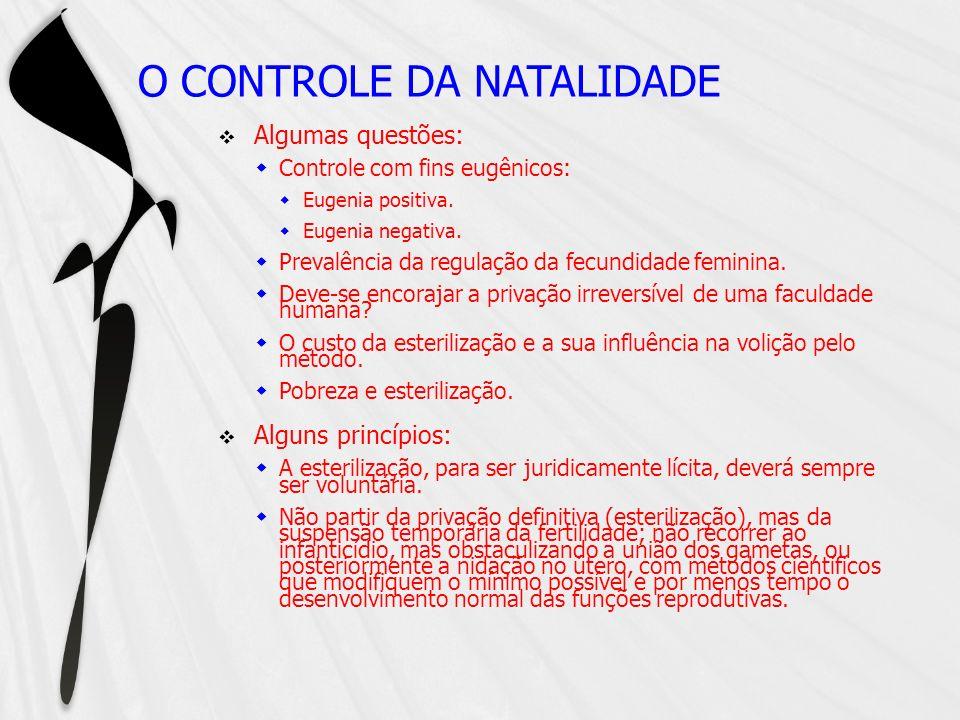O CONTROLE DA NATALIDADE Algumas questões: Controle com fins eugênicos: Eugenia positiva. Eugenia negativa. Prevalência da regulação da fecundidade fe