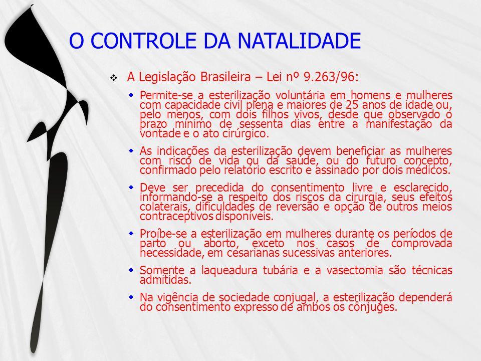 O CONTROLE DA NATALIDADE A Legislação Brasileira – Lei nº 9.263/96: Permite-se a esterilização voluntária em homens e mulheres com capacidade civil pl