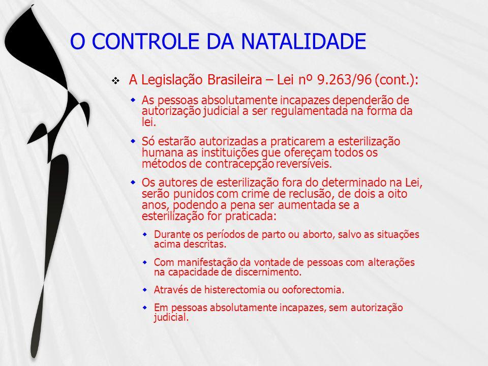 O CONTROLE DA NATALIDADE A Legislação Brasileira – Lei nº 9.263/96 (cont.): As pessoas absolutamente incapazes dependerão de autorização judicial a se
