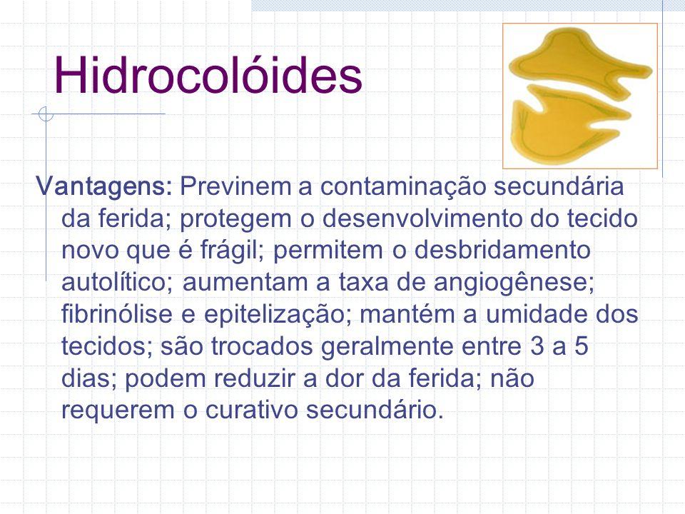 Hidrocolóides Vantagens: Previnem a contaminação secundária da ferida; protegem o desenvolvimento do tecido novo que é frágil; permitem o desbridament