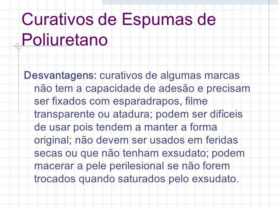 Curativos de Espumas de Poliuretano Desvantagens: curativos de algumas marcas não tem a capacidade de adesão e precisam ser fixados com esparadrapos,