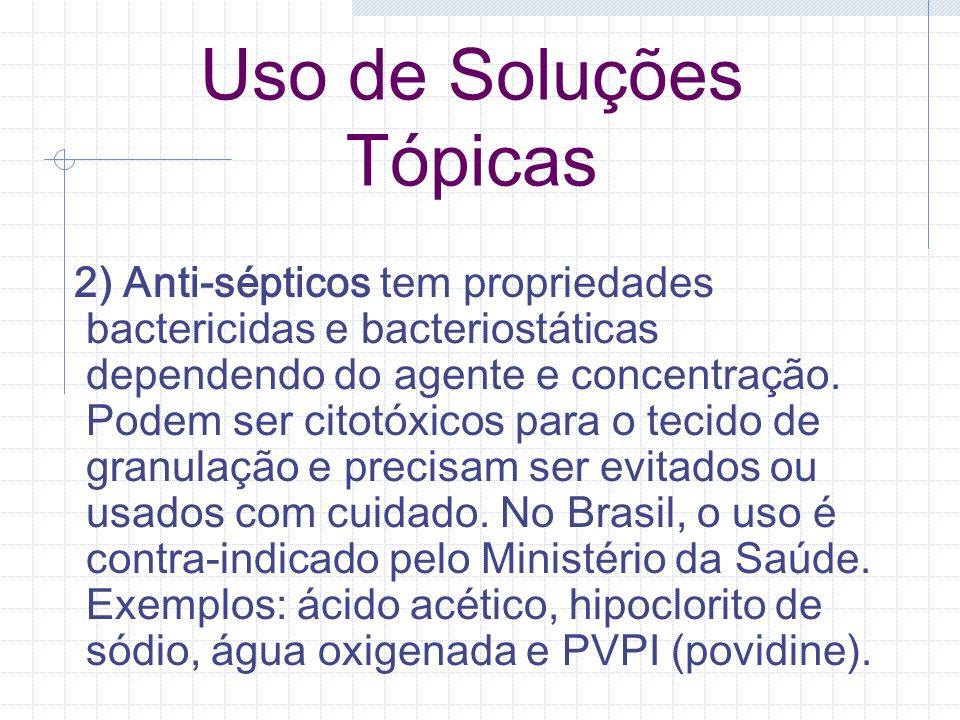Uso de Soluções Tópicas 2) Anti-sépticos tem propriedades bactericidas e bacteriostáticas dependendo do agente e concentração. Podem ser citotóxicos p