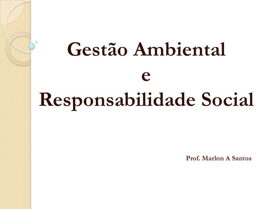 Prof. Marlon A Santos Prof. Marlon A Santos Gestão Ambiental e Responsabilidade Social