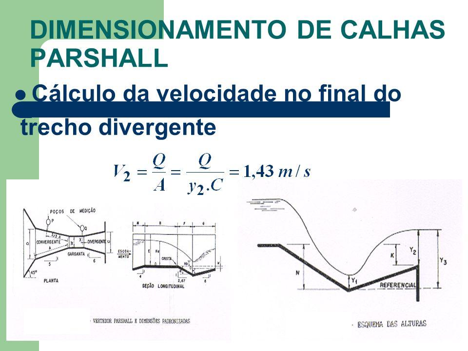 DIMENSIONAMENTO DE CALHAS PARSHALL Cálculo da velocidade no final do trecho divergente