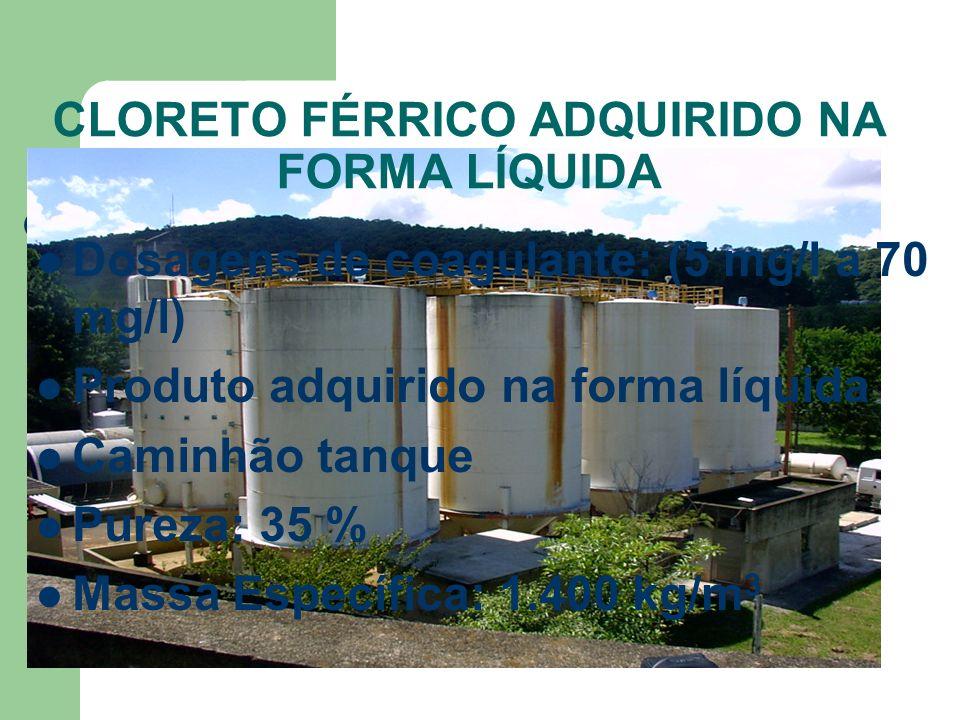 CLORETO FÉRRICO ADQUIRIDO NA FORMA LÍQUIDA Dosagens de coagulante: (5 mg/l a 70 mg/l) Produto adquirido na forma líquida Caminhão tanque Pureza: 35 %
