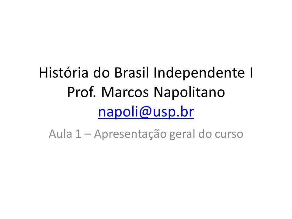 História do Brasil Independente I Prof. Marcos Napolitano napoli@usp.br napoli@usp.br Aula 1 – Apresentação geral do curso