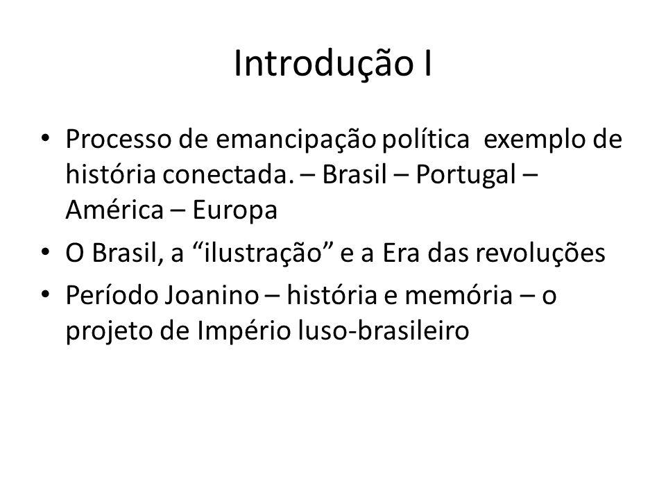 Introdução I Processo de emancipação política exemplo de história conectada. – Brasil – Portugal – América – Europa O Brasil, a ilustração e a Era das
