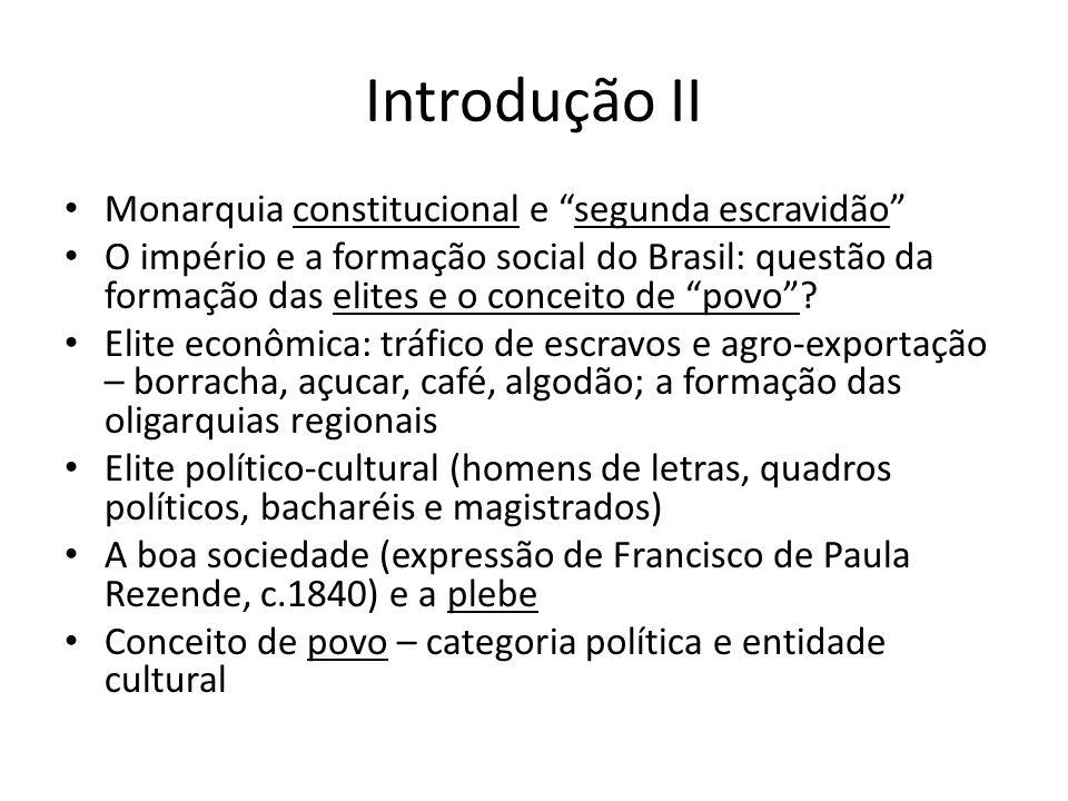 Introdução II Monarquia constitucional e segunda escravidão O império e a formação social do Brasil: questão da formação das elites e o conceito de po