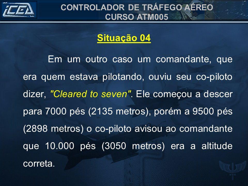 CONTROLADOR DE TRÁFEGO AÉREO CURSO ATM005 Em um outro caso um comandante, que era quem estava pilotando, ouviu seu co-piloto dizer,