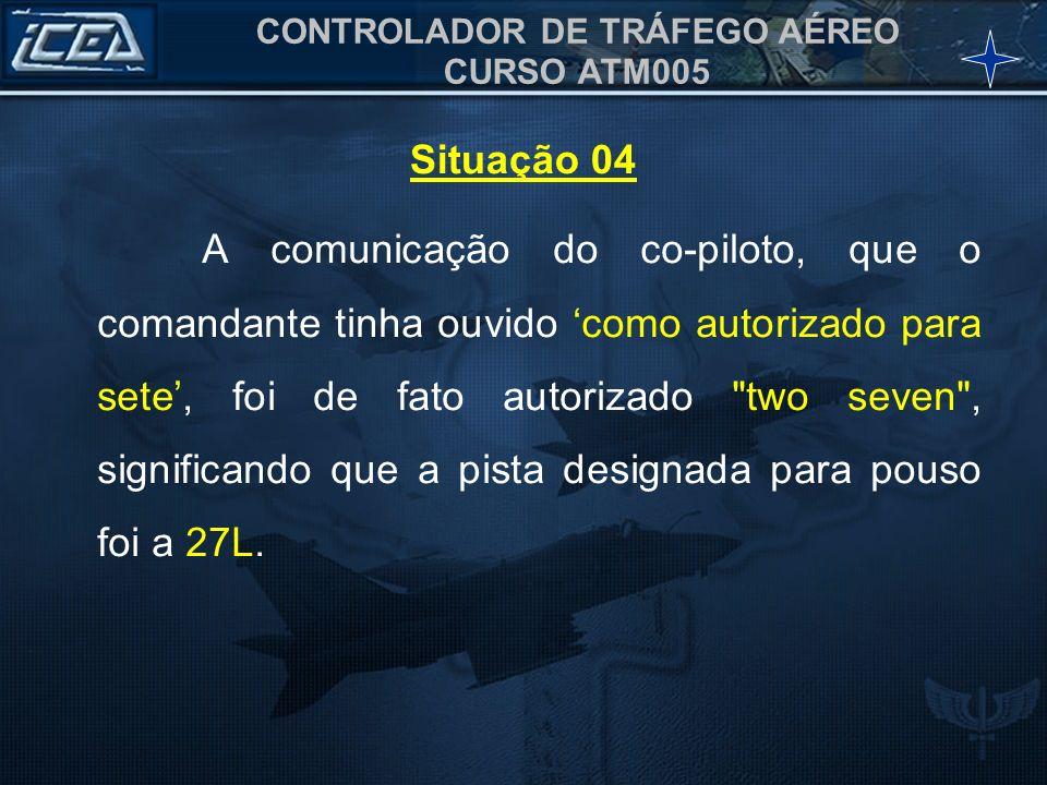 CONTROLADOR DE TRÁFEGO AÉREO CURSO ATM005 A comunicação do co-piloto, que o comandante tinha ouvido como autorizado para sete, foi de fato autorizado