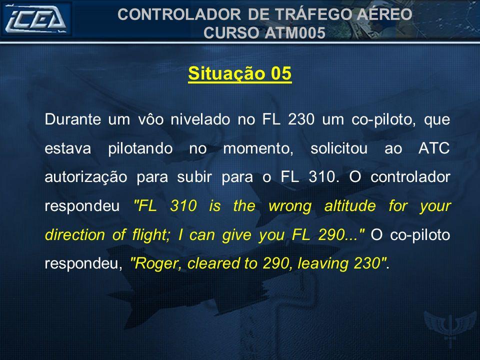 CONTROLADOR DE TRÁFEGO AÉREO CURSO ATM005 Durante um vôo nivelado no FL 230 um co-piloto, que estava pilotando no momento, solicitou ao ATC autorizaçã