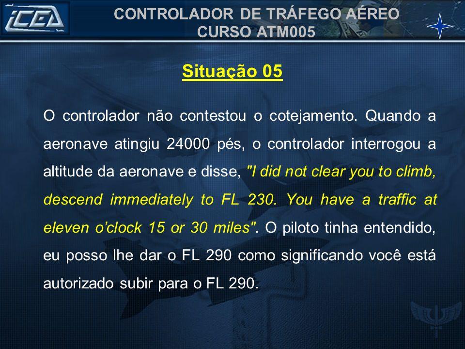 CONTROLADOR DE TRÁFEGO AÉREO CURSO ATM005 O controlador não contestou o cotejamento. Quando a aeronave atingiu 24000 pés, o controlador interrogou a a