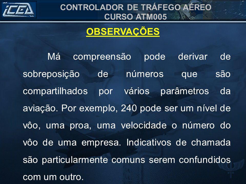 CONTROLADOR DE TRÁFEGO AÉREO CURSO ATM005 Má compreensão pode derivar de sobreposição de números que são compartilhados por vários parâmetros da aviaç