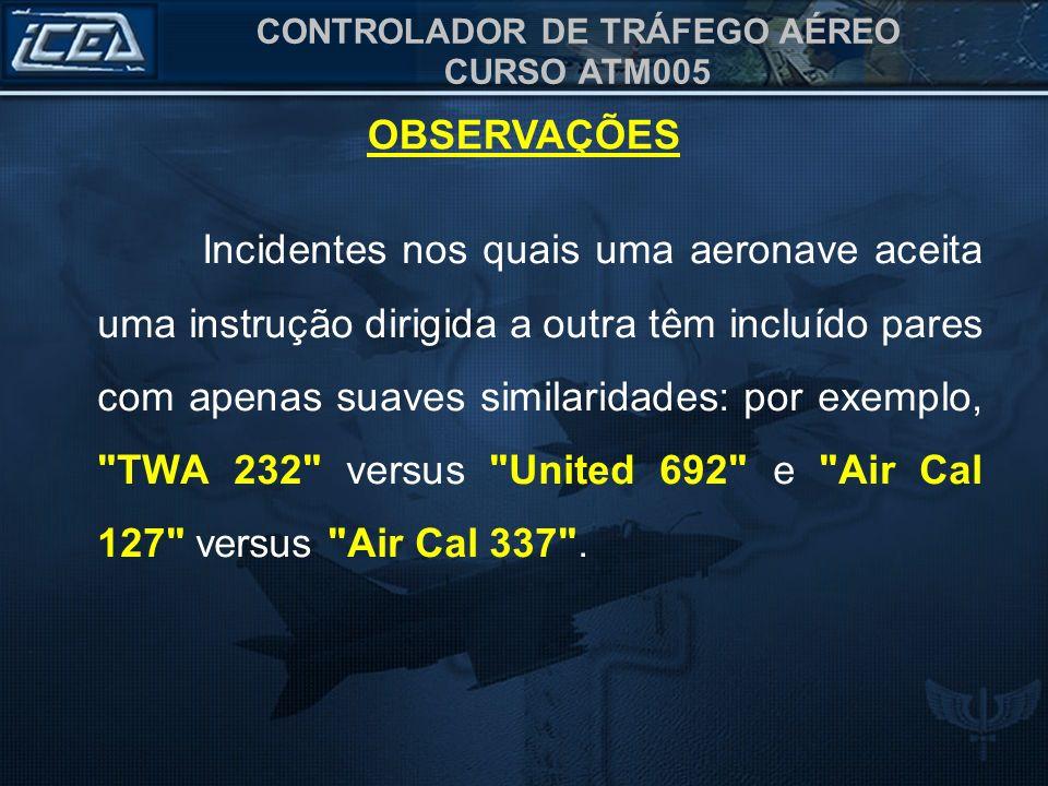 CONTROLADOR DE TRÁFEGO AÉREO CURSO ATM005 Incidentes nos quais uma aeronave aceita uma instrução dirigida a outra têm incluído pares com apenas suaves