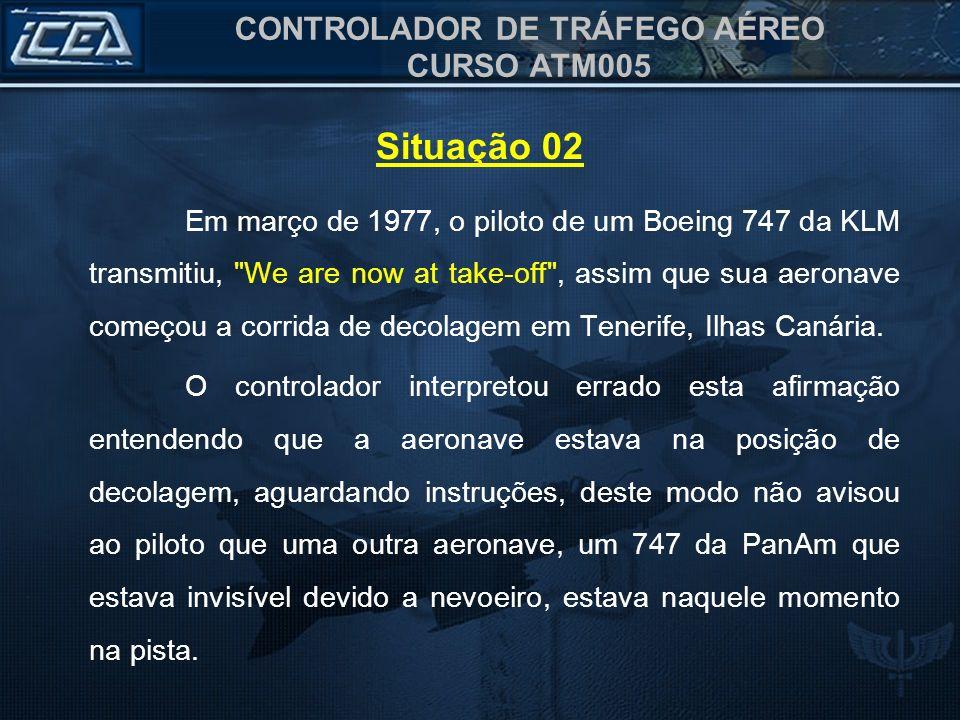 CONTROLADOR DE TRÁFEGO AÉREO CURSO ATM005 Em março de 1977, o piloto de um Boeing 747 da KLM transmitiu,