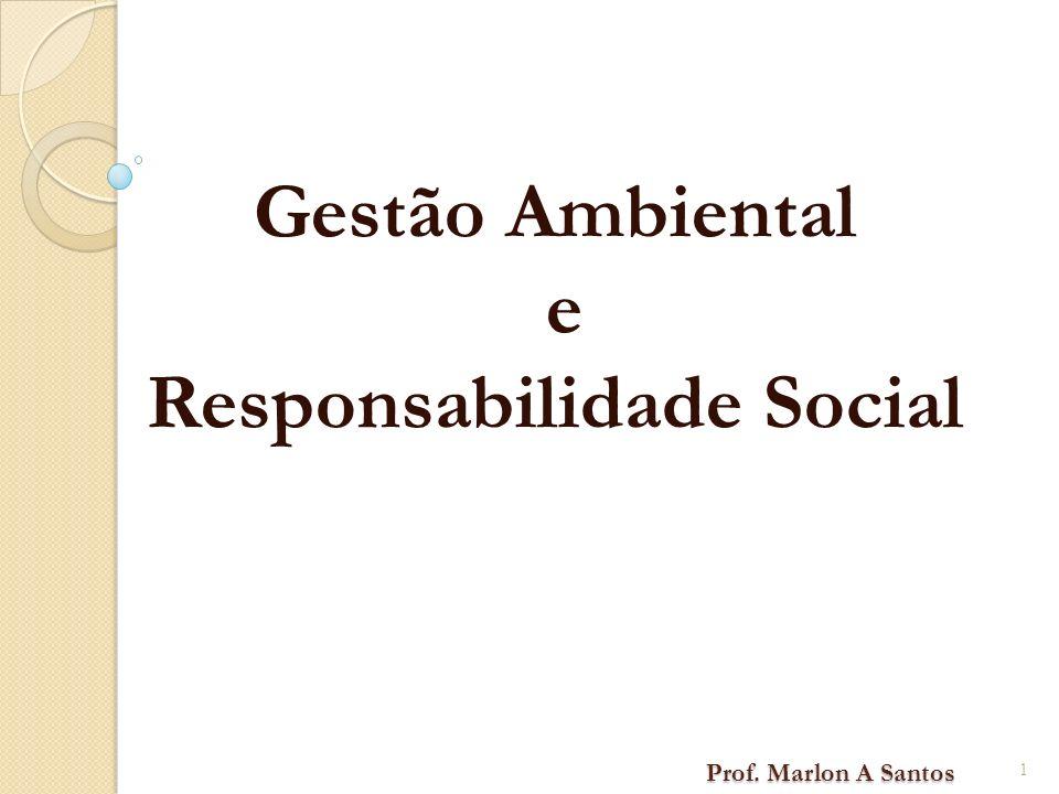 Prof. Marlon A Santos Prof. Marlon A Santos Gestão Ambiental e Responsabilidade Social 1