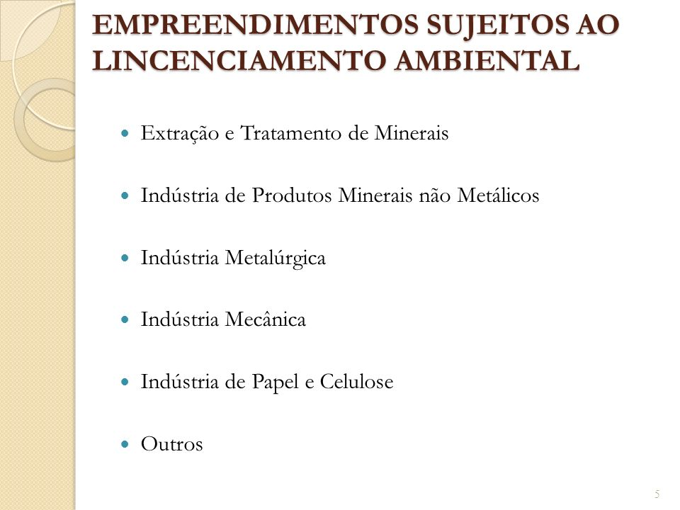 EMPREENDIMENTOS SUJEITOS AO LINCENCIAMENTO AMBIENTAL Extração e Tratamento de Minerais Indústria de Produtos Minerais não Metálicos Indústria Metalúrg