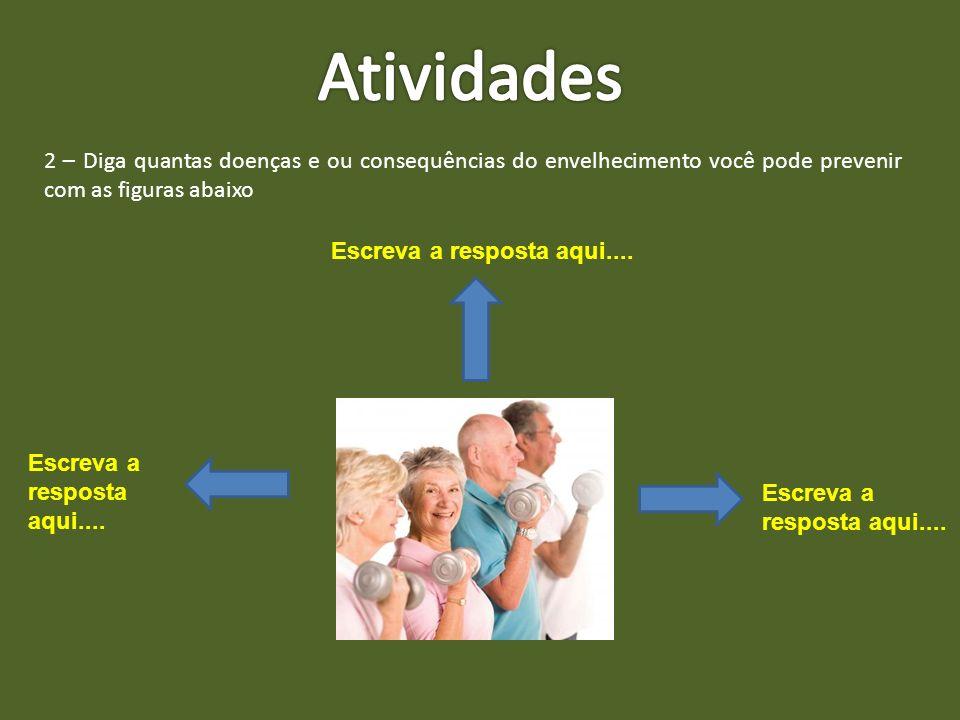2 – Diga quantas doenças e ou consequências do envelhecimento você pode prevenir com as figuras abaixo Escreva a resposta aqui....