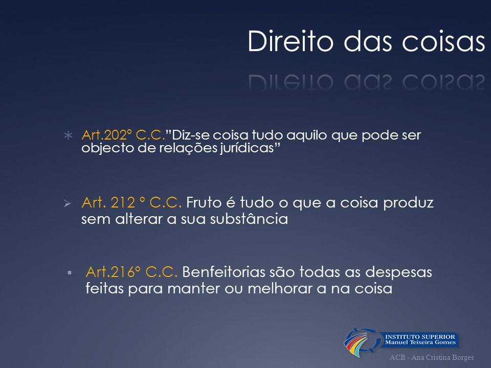 Móveis e Imóveis Simples e Compostas Fungíveis e Infungíveis Divisíveis e Indivisíveis Principais e Acessórias Coisas Integrantes Partes Constitutivas ACB - Ana Cristina Borges