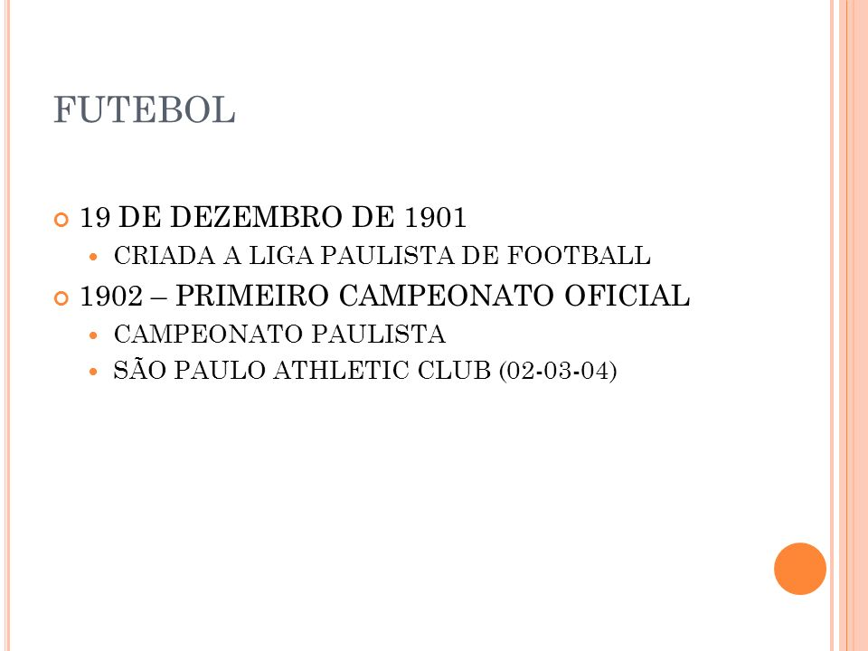 FUTEBOL 19 DE DEZEMBRO DE 1901 CRIADA A LIGA PAULISTA DE FOOTBALL 1902 – PRIMEIRO CAMPEONATO OFICIAL CAMPEONATO PAULISTA SÃO PAULO ATHLETIC CLUB (02-0