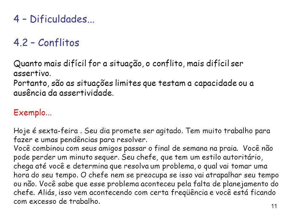 11 4 – Dificuldades... 4.2 – Conflitos Quanto mais difícil for a situação, o conflito, mais difícil ser assertivo. Portanto, são as situações limites