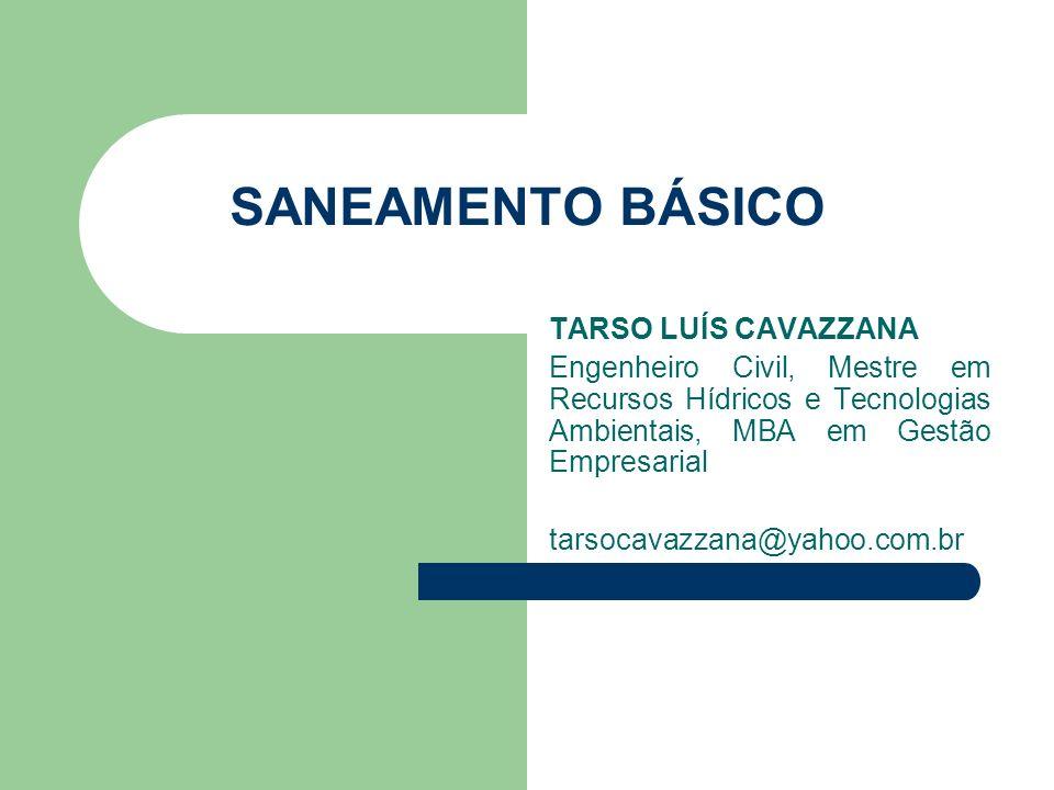 SANEAMENTO BÁSICO TARSO LUÍS CAVAZZANA Engenheiro Civil, Mestre em Recursos Hídricos e Tecnologias Ambientais, MBA em Gestão Empresarial tarsocavazzan