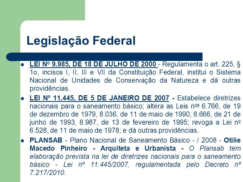 Legislação Federal LEI N o 9.985, DE 18 DE JULHO DE 2000 - Regulamenta o art. 225, § 1o, incisos I, II, III e VII da Constituição Federal, institui o