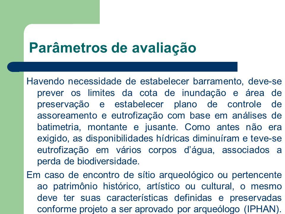 Parâmetros de avaliação Havendo necessidade de estabelecer barramento, deve-se prever os limites da cota de inundação e área de preservação e estabele