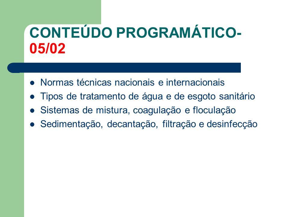 CONTEÚDO PROGRAMÁTICO- 05/02 Normas técnicas nacionais e internacionais Tipos de tratamento de água e de esgoto sanitário Sistemas de mistura, coagula