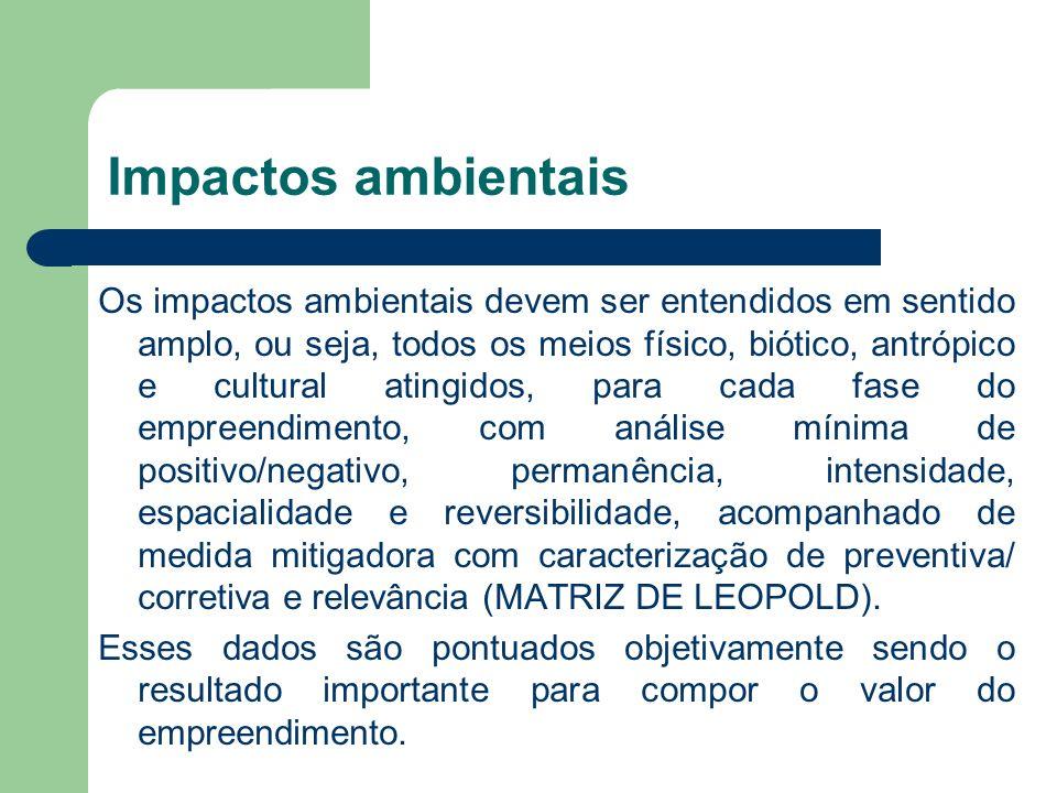 Impactos ambientais Os impactos ambientais devem ser entendidos em sentido amplo, ou seja, todos os meios físico, biótico, antrópico e cultural atingi