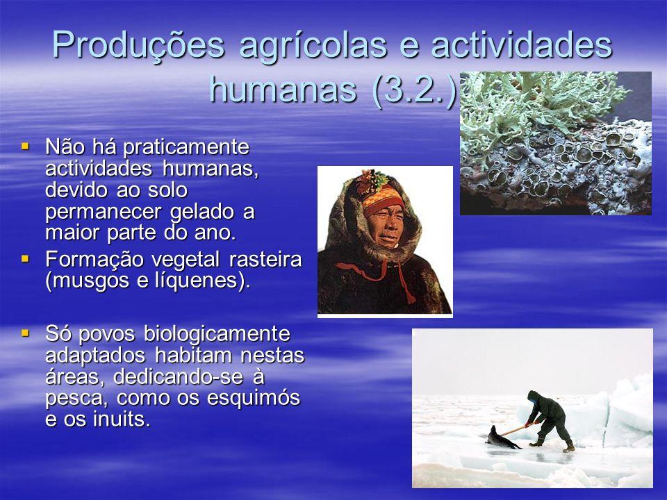 3.2. Clima frio polar Invernos muito rigorosos e glaciais; Invernos muito rigorosos e glaciais; Verões muito curtos, de 1 a 2 meses; Verões muito curt