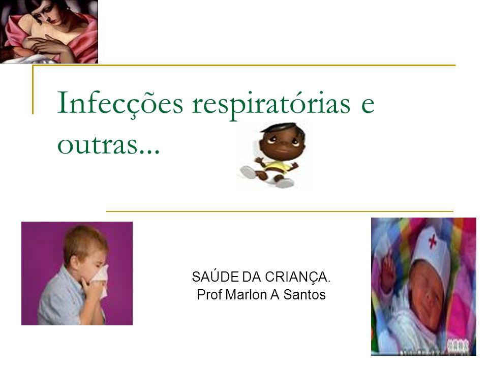 Infecções respiratórias e outras... SAÚDE DA CRIANÇA. Prof Marlon A Santos