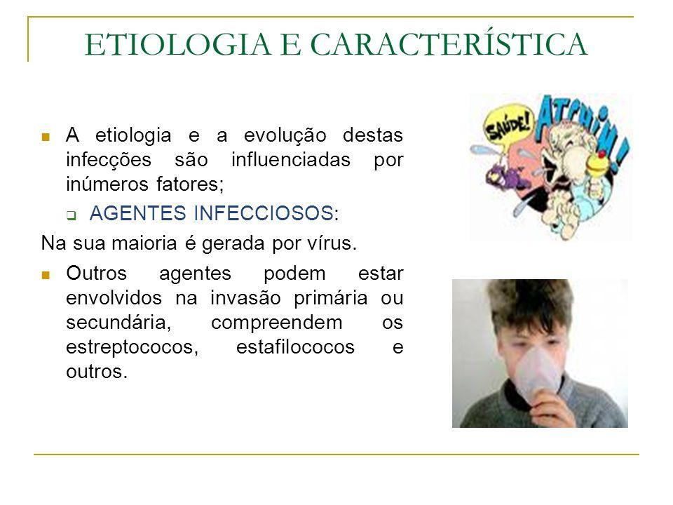 ETIOLOGIA E CARACTERÍSTICA A etiologia e a evolução destas infecções são influenciadas por inúmeros fatores; AGENTES INFECCIOSOS: Na sua maioria é ger
